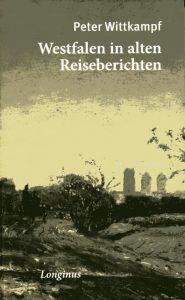 Peter Wittkampf: Westfalen in alten Reiseberichten –Coesfeld: Longinus im Elsinor-Verlag. 184 Seiten. 14 Euro. ISBN 978-3945113349