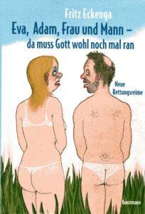 Fritz Eckenga: Adam, Eva, Frau und Mann –da muss Gott wohl nochmal ran. München: Antje Kunstmann Verlag. 150 Seiten. 18 Euro. ISBN 978-3-9561-4386-1