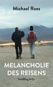 Melancholie des Reisens erschien 2020 im Schöffling Verlag. 536 Seiten, 28 Euro. ISBN 978-3895611797