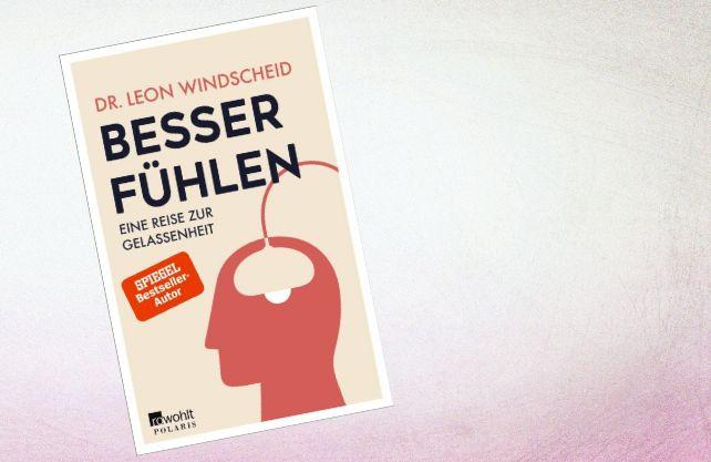 Dr. Leon Windscheid: BESSER FÜHLEN – Eine Reise zur Gelassenheit, Rowohlt Polaris, ISBN: 978-3-499-00377-6 Paperback, 256 Seiten Preis: € 16,00